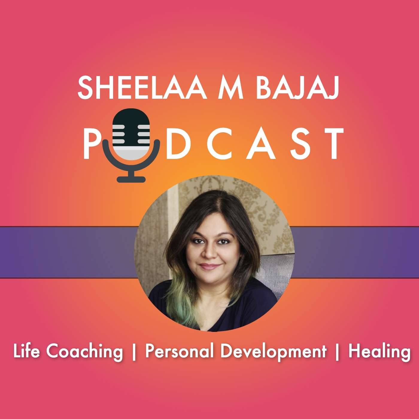 Sheelaa M Bajaj Podcast: A Personal Development Podcast
